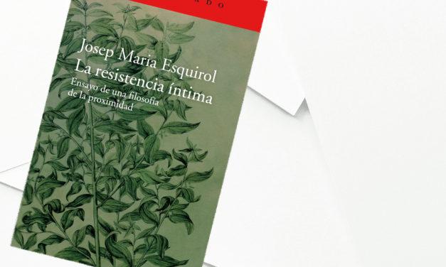 'La resistencia íntima', de Josep María Esquirol
